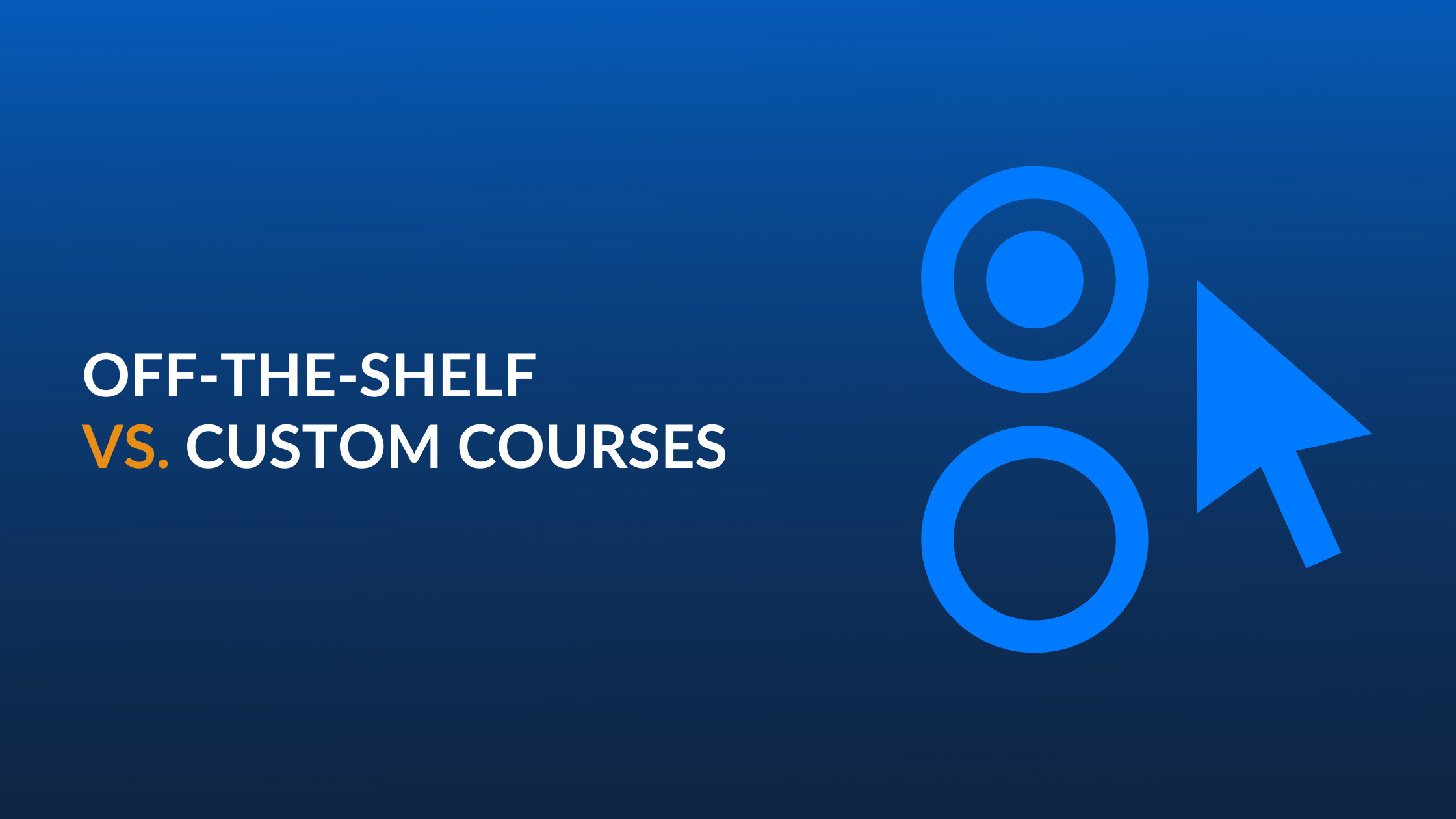 Off-the-Shelf vs. Custom Courses