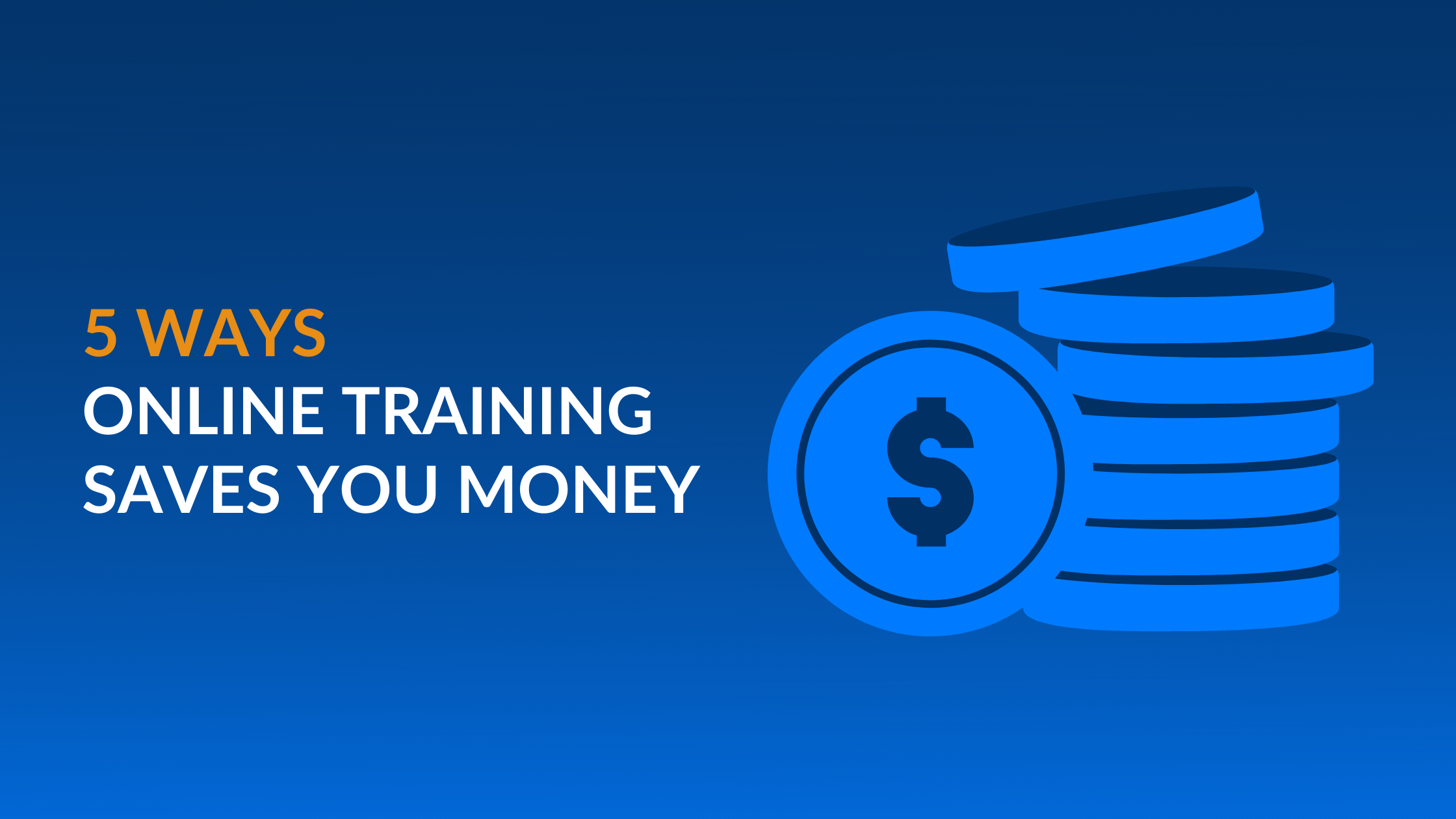 5 Ways Online Training For Employees Saves You Money