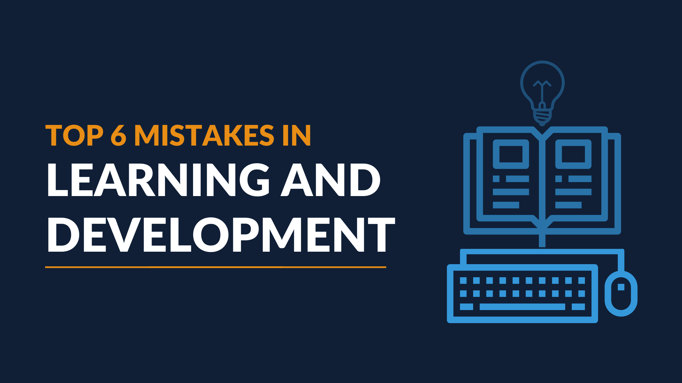 Top 6 L&D Mistakes (And How to Avoid Them)